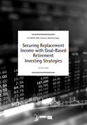 Securing Replacement Income with Goal-Based Retirement Investing Strategies
